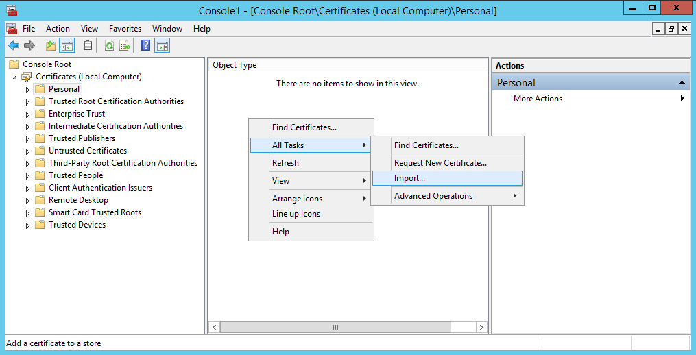Server 2012 - Certificates (Local Computer) - Personal - Import
